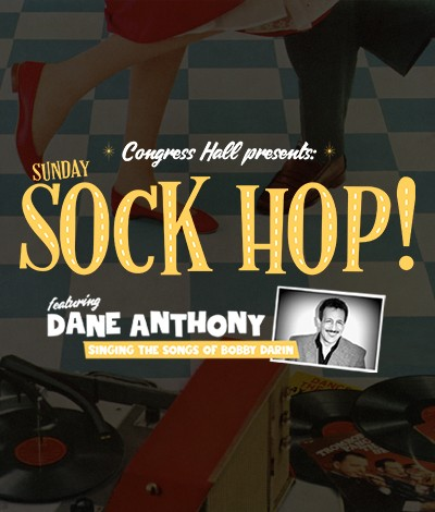 vintage graphic of people dancing with text overtop that reads 'Congress Hall presents: Sunday Sock Hop! Featuring Dane Anthony singing the songs of Bobby Darin'